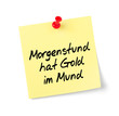 Notizzettel Morgenstund hat Gold im Mund