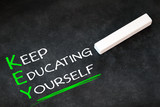 Keep educating yourself - is the key to success