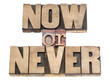 now or never in wood type