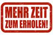 Grunge Stempel rot MEHR ZEIT ZUM ERHOLEN!