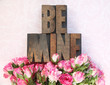 wood type be mine and little roses