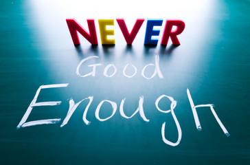 Never good enough concept