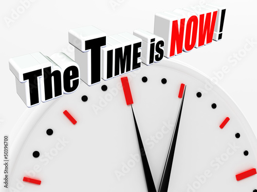 The Time is Now!