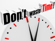 Do not waste time !