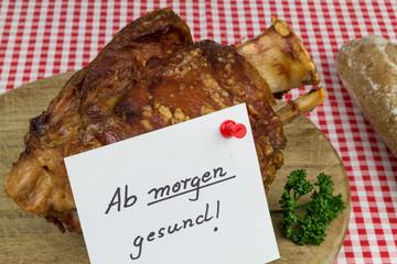 Schweinshaxe - Ab morgen gesund