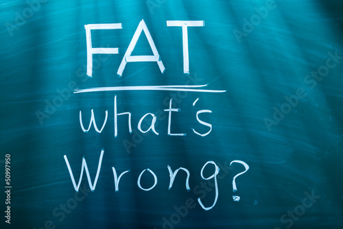 Fat, what is wrong?