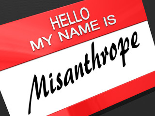 Hello My Name is Misanthrope.