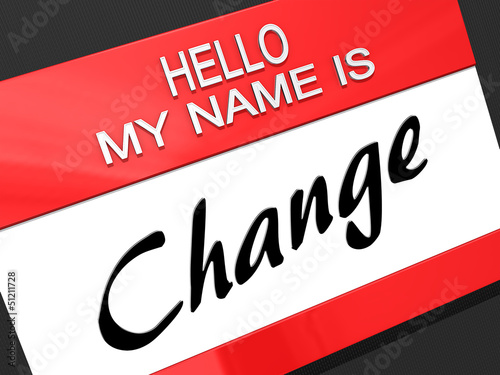 Hello My Name is Change.