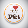 I Love My Pet - Vector Button Badge