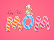Colorful text Love you Mom on pink background with flowers for H
