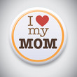 I Love My Mother - Vector Button Badge