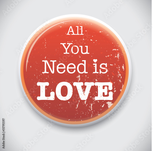 All You Need is Love - Vector Button Badge