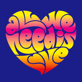 Psychedelic heart typography: All we need is love.