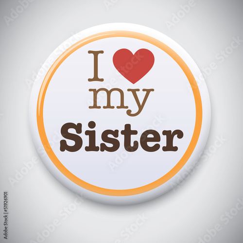 I Love My Sister - Vector Button Badge