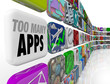 Too Many Apps Software Programs Oversupply Glut Surplus