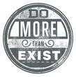 Do more than exist