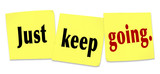 Just Keep Going Determination Persistence WInning Attitude poster