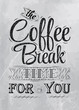 Poster lettering the coffee break time for you coal