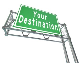 Your Destination Green Freeway Sign Arriving at Desired Location