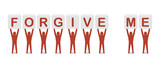 Men holding the phrase forgive me. Concept 3D illustration.