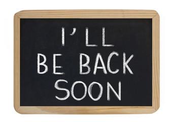 I'll be back soon