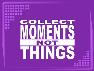 Collect moments - motivational phrase