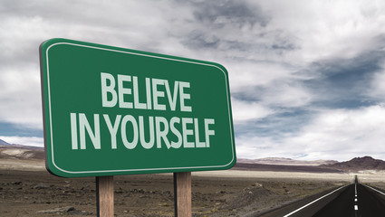 Amazing sign on the road with the message - Believe in Yourself