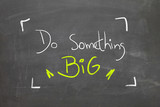 Blackboard with the word - Do Something Big