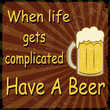 When life gets complicated Have A Beer, vintage poster