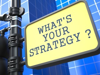 What is Your Strategy ?