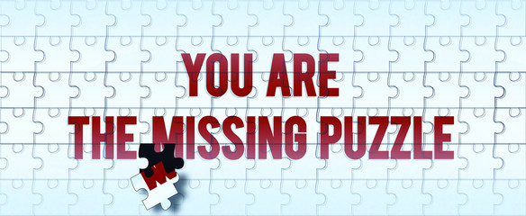 You are the missing puzzle