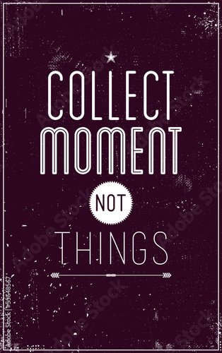 Vintage motivational poster. Collect moment not things - 55648567