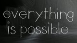 """Everything is possible"" written on blackboard"