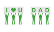 Men holding the phrase i love you dad. Concept 3D illustration.