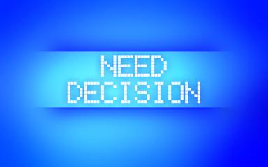 NEED DECISION