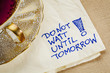 do not wait until tomorrow