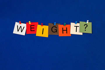 Weight ...? -  sign for dieting and health care