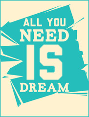Poster. All you need is dream