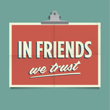 In friends we trust, folded poster.