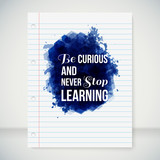 Be curious and never stop learning. Motivating poster.