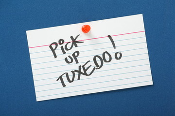Reminder note to Pick Up Tuxedo!