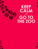 Keep calm and go to the zoo background poster