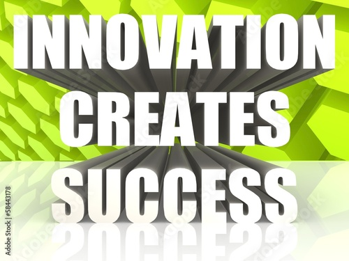 Innovation creates success