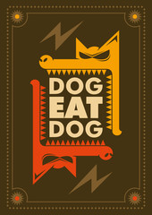 Dog eat dog. Conceptual poster.