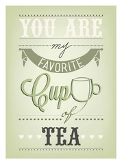 You Are My Favorite Cup Of Tea Typographical Background