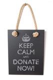 Keep calm and donate now poster