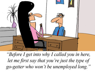 You're a go-getter and won't be unemployed long