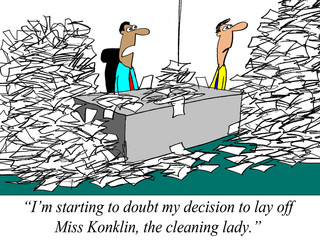 Poor decision to lay off the cleaning lady.