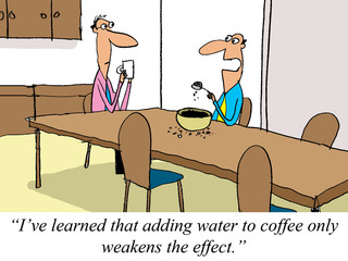 Water weakens the effect of dry coffee