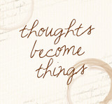 Positive affirmation, law of attraction, Thoughts become things